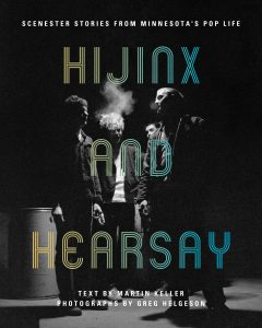 """""""Hijinx and Hearsay: Scenester Stories from Minnesota's Pop Life"""""""