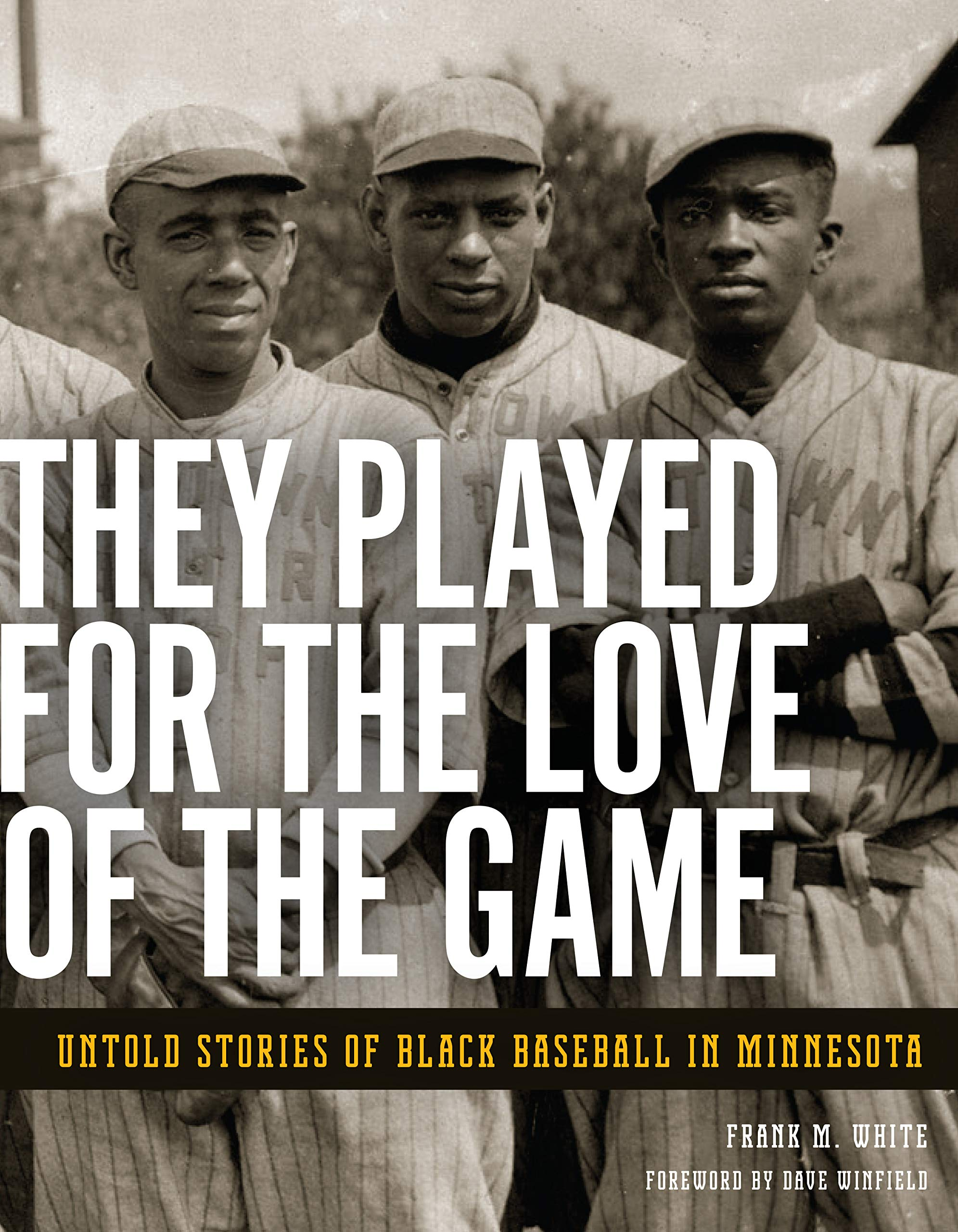 """They Played for the Love of the Game: Untold Stories of Black Baseball in Minnesota"" by Frank M. White"
