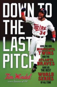 """Down to the Last Pitch: How the 1991 Minnesota Twins and Atlanta Braves Gave Us the Best World Series of All Time"" by Tim Wendel"